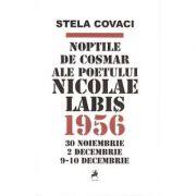Noptile de cosmar ale poetului Nicolae Labis - Stela Covaci