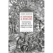 O istorie a Bibliei. Povestea celei mai importante carti a lumii - John Barton