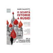 O scurta istorie a Rusiei. De la cneazul Rurik la Vladimir Putin - Mark Galeotti