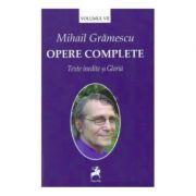 Opere complete, volumul 7 - Mihail Gramescu