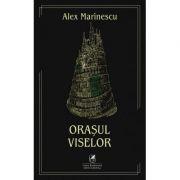 Orasul viselor - Alex Marinescu