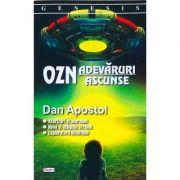 OZN. Adevaruri ascunse - Dan Apostol