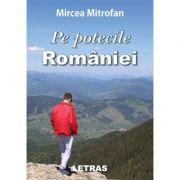 Pe potecile Romaniei - Mircea Mitrofan