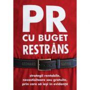 PR cu buget restrans. Strategii rentabile, necostisitoare sau gratuite, prin care sa iesi in evidenta - Leonard Saffir