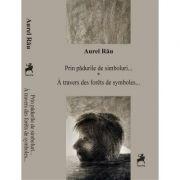 Prin padurile de simboluri. Poeti simbolisti francezi - Aurel Rau