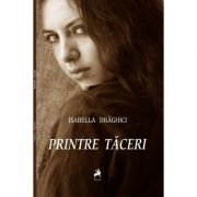 Printre taceri - Isabella Draghici