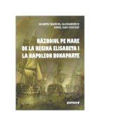 Razboiul pe mare de la regina Elisabeta I la Napoleon Bonaparte - Olimpiu Manuel Glodarenco, Ionel Dan Ciocoiu