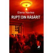 Rupti din Rasarit - Elena Navlea