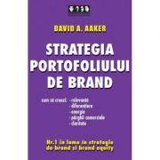 Strategia portofoliului de brand. Cum sa creezi relevanta, diferentiere, energie, parghii comerciale si claritate - David A. Aaker