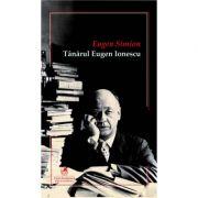 Tanarul Eugen IONESCU - Eugen Simion
