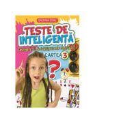Teste de inteligenta. Descopera cat de inteligent este copilul tau! Cartea 3 - Sadhna Syal