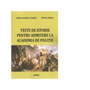 Teste de istorie pentru admiterea la Academia de Politie - Ariana Daniela Pandia, Oprea Pandia