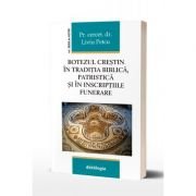The Christian baptism in the biblical, patristic tradition and in the funerary inscriptions - Pr. asist. univ. dr. Liviu Petcu