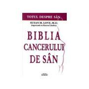 Totul despre san. Biblia cancerului de san - Susan M. Love