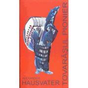 Tovarasul pionier - Alexander Hausvater