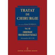 Tratat de chirurgie. Volumul III. Chirurgie oro-maxilo-faciala - Alexandru Bucur, Irinel Popescu