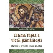 Ultima lupta a vietii pamantesti - Panagiotis M. Sotirhos