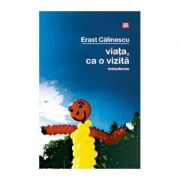Viata ca o vizita - Erast Calinescu