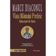 Viata Sfantului Porfirie, Episcopul de Gaza - Marcu Diaconul. Traducere de Pr. Ion Andrei Tarlescu