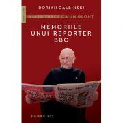 Viata trece ca un glont. Memoriile unui reporter BBC - Dorian Galbinski