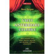Vieti anterioare celebre. Mult asteptata carte despre hipnoza regresiva, care dovedeste realitatea reincarnarii! - Steve Burgess