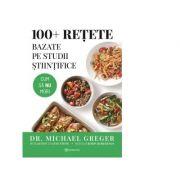 100+ retete bazate pe studii stiintifice - Michael Greger