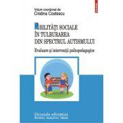 Abilitati sociale in tulburarea din spectrul autismului. Evaluare si interventii psihopedagogice - Cristina Costescu