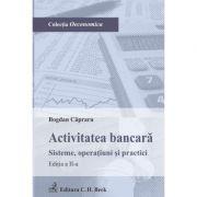 Activitatea bancara Sisteme, operatiuni si practici Editia 2 - Bogdan Capraru