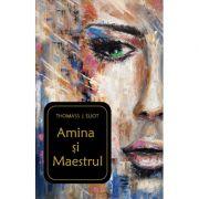 Amina si Maestrul. Editie brosata - Thomass J. Eliot