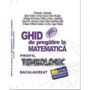 Bacalaureat Ghid de pregatire la Matematica. Profil Tehnologic - Virgiliu Schneider