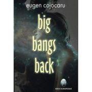 Big Bangs Back - Eugen Cojocaru