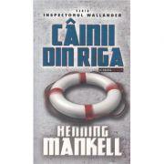 Cainii din Riga - Henning Mankell