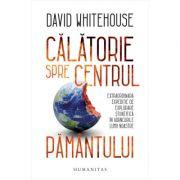 Calatorie spre centrul Pamantului - David Whitehouse