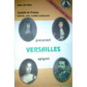 Castele in Franta. Istorie, arta, traditie medievala. Versailles - Ioan de Coca
