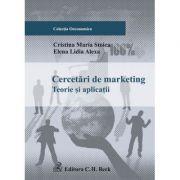 Cercetari de marketing. Teorii si aplicatii - Cristina Maria Stoica, Elena Lidia Alexa