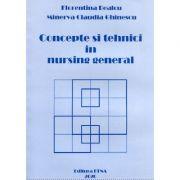 Concepte si tehnici in nursing general - Minerva Ghinescu, Florentina Bealcu