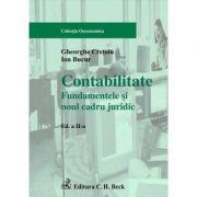 Contabilitate. Fundamentele si noul cadru juridic. Editia 2 - Gheorghe Cretoiu, Ion Bucur