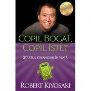 Copil bogat, copil istet. Startul financiar in viata - Robert T. Kiyosaki