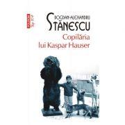 Copilaria lui Kaspar Hauser (editie de buzunar) - Bogdan-Alexandru Stanescu