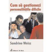 Cum sa gestionezi personalitatile dificile - Sandrine Weisz