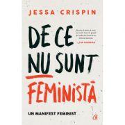 De ce nu sunt feminista. Un manifest feminist - Jessa Crispin