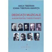 Dedicatii muzicale. Album pentru tinerii pianisti - Ioana Tiberian Amarita, Anca Tiberian