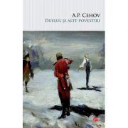 Duelul si alte povestiri - Anton Pavlovici Cehov