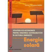 Eco-Economic Strategies for Increasing Sustainability in the Energy Sector. Case Study - Sollar Energy - Carmen Georgiana Badea
