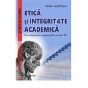 Etica si integritate academica. Provocari pentru organizatiile secolului XXI - Vadim Dumitrascu