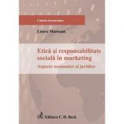 Etica si responsabilitate sociala in marketing. Aspecte economice si juridice - Laura Muresan