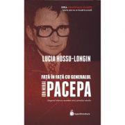 Fata in fata cu generalul Ion Mihai Pacepa - Lucia Hossu-Longin