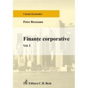 Finante corporative. Volumul I - Petre Brezeanu