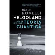 Helgoland. Cum sa intelegem teoria cuantica - Carlo Rovelli