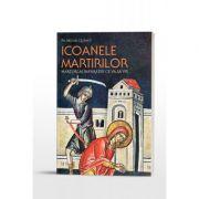 Icoanele martirilor: martori ai Imparatiei ce va sa vie - Michel Quenot